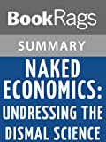 img - for Naked Economics: Undressing the Dismal Science by Charles Wheelan l Summary & Study Guide book / textbook / text book