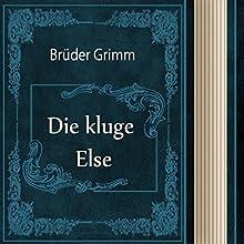 Brüder Grimm: Die kluge Else (       ungekürzt) von Brüder Grimm Gesprochen von: Alexey Ratnikov