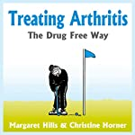 Treating Arthritis: The Drug Free Way | Margaret Hill,Christine Horner