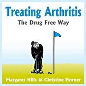 Treating Arthritis: The Drug Free Way | [Margaret Hill, Christine Horner]