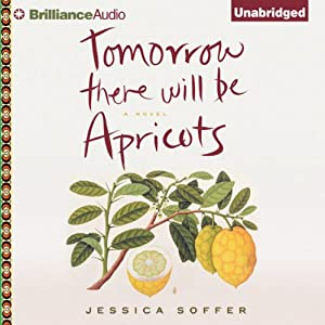 Tomorrow There Will Be Apricots: A Novel | [Jessica Soffer]