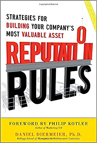 Reputation Rules: Strategies for Building Your Company?s Most Valuable Asset