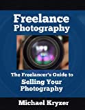 Freelance Photography - The Freelancer's Guide to Selling Your Photography