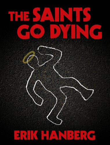 Erik Hanberg's The Saints Go Dying Is Our New Thriller of the Week Sponsor!