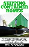 Shipping Container Homes: For Beginners! - The Ultimate Step-By-Step Guide To Successfully Build Your Own Shipping Container Home, Includes Ideas, Plans, FAQs And More! (English Edition)