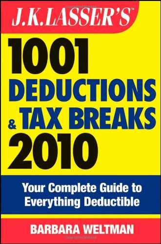 J.K. Lasser's 1001 Deductions and Tax Breaks 2010: Your Complete Guide to Everything Deductible PDF