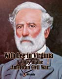 With Lee In Virginia: A Story of the American Civil War (Carefully formatted by Timeless Classic Books)