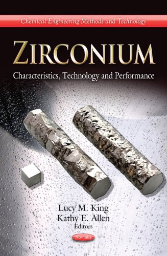 Zirconium: Characteristics, Technology and Performance (Chemical Engineering Methods and Technology: Materials Science a