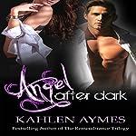 Angel After Dark: After Dark Series, Book 1 | Kahlen Aymes