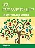 IQ Power-Up: 101 Ways to Sharpen Your Mind