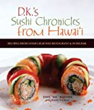 img - for DK's Sushi Chronicles from Hawai'i: Recipes from Sansei Seafood Restaurant and Sushi Bar book / textbook / text book