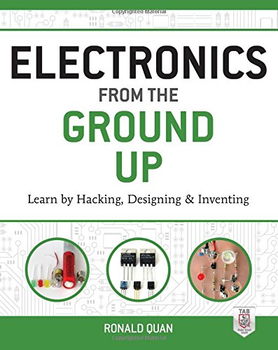 Electronics from the Ground Up: Learn by Hacking, Designing, and Inventing from McGraw-Hill/TAB Electronics