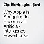 Why Apple Is Struggling to Become an Artificial-Intelligence Powerhouse | Elizabeth Dwoskin