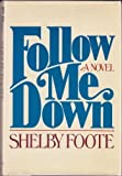 Follow Me Down (0394408756) by Foote, Shelby