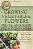 The Complete Guide to Growing Vegetables, Flowers, and Herbs from Containers: Everything You Need to Know Explained Simply (Back-To-Basics) (Back to Basics Gardening) (Back to Basics Growing)