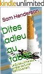 Dites adieu au tabac: Le Guide ultime...