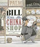 img - for Bill in a China Shop by Katie Weaver, Tim Raglin (2003) Hardcover book / textbook / text book