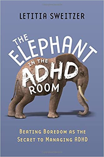 Beating Boredom as the Secret to Managing ADHD: The Elephant in the ADHD Room