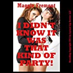 I Didn't Know It Was That Kind of Party!: A First Lesbian Sex Orgy Erotica Story (Maggie's Multiples) | Maggie Fremont