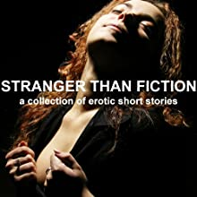Stranger than Fiction: A Collection of Erotic Short Stories (Unabridged Selections) (       UNABRIDGED) by Emily Dubberley, Lorna Lu, Paul Murphy, Paris Orsini Narrated by Eve Gauche, Hannah Martin, Timon, Lottie
