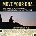 Move Your DNA: Restore Your Health Through Natural Movement (       UNABRIDGED) by Katy Bowman Narrated by Katy Bowman