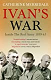Ivan's War: The Red Army at War 1939-45 (English Edition)