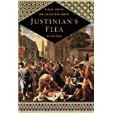 Justinian's Flea: Plague, Empire, and the Birth of Europe ~ William Rosen