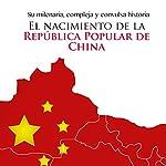 El nacimiento de la República Popular de China [The Birth of the People's Republic of China]: Su milenaria compleja y convulsa historia [Its Complex and Tumultuous Age-Old History] |  Online Studio Productions