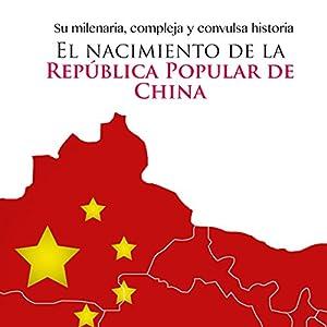 El nacimiento de la República Popular de China [The Birth of the People's Republic of China] Audiobook