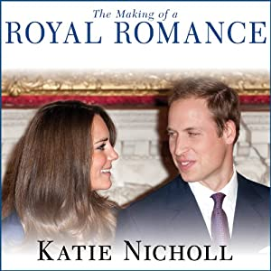 The Making of a Royal Romance: William, Kate, and Harry - A Look Behind the Palace Walls | [Katie Nicholl]