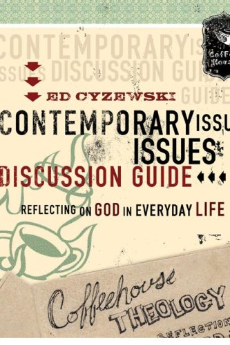 Coffeehouse Theology Contemporary Issues Discussion Guide: Reflecting on God in Everyday Life, Cyzewski, Ed