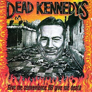 Give Me Convenience Or Give Me by Dead Kennedys (1992-02-10)