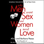 Why Men Want Sex...And Women Need Love: Solving the Mystery of Attraction   Barbara Pease,Allan Pease