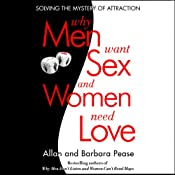 Why Men Want Sex...And Women Need Love: Solving the Mystery of Attraction | [Barbara Pease, Allan Pease]