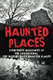 img - for Haunted Places: Eyewitness Accounts Of The Paranormal: The Worlds Most Haunted Places (Haunted Places, Scary Ghost Stories, Haunted Asylums, True ... Horror Stories, Haunted Houses) (Volume 1) book / textbook / text book