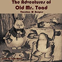 The Adventures of Old Mr. Toad (       UNABRIDGED) by Thornton W. Burgess Narrated by Tom Weiss