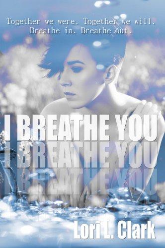 I Breathe You (Breathe, #1) by Lori L. Clark
