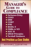 Manager's Guide to Compliance: Sarbanes-Oxley, COSO, ERM, COBIT, IFRS, BASEL II, OMB's A-123, ASX 10, OECD Principles, Turnbull Guidance, Best Practices, and Case Studies (Manager's Guide Series)