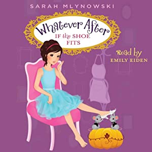 If the Shoe Fits: Whatever After, Book 2 | [Sarah Mlynowski]