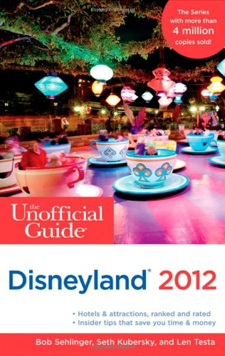 The Unofficial Guide to Disneyland 2012 (Unofficial Guides), Bob Sehlinger, Seth Kubersky, Len Testa