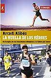 La huella de los heroes / The Heroes Footprint: De La Epica De Las Maratones Olimpicas a La Fiebre Por Correr