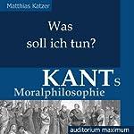 Was soll ich tun? Kants Moralphilosophie | Matthias Katzer