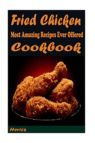 Fried Chicken: Most Amazing Recipes Ever Offered by Heviz's