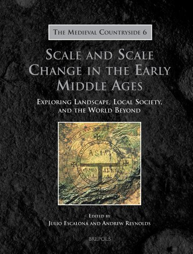 Scale and Scale Change in the Early Middle Ages: Exploring Landscape, Local Society, and the World Beyond (MEDIEVAL COUN