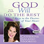 God Will Do the Rest: 7 Keys to the Desires of Your Heart | Catherine Galasso-Vigorito