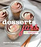 Desserts in Jars: 50 Sweet Treats that Shine by Olmanson, Shaina Spi Edition (6/26/2012)