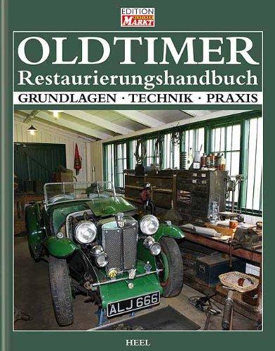Oldtimer Restaurierungshandbuch: Grundlagen Technik