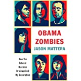 Obama Zombies: How the Liberal Machine Brainwashed My Generation ~ Jason Mattera