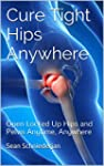 Cure Tight Hips Anywhere: Open Locked...
