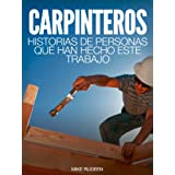 Carpinteros: Historias de Personas que ha Hecho Este Trabajo: Con información sobre requerimientos de educación...